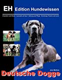 Deutsche Dogge: Charakter und Wesen, Auswahl und Kauf, Haltung und Pflege, Erziehung, Freizeit und Zucht
