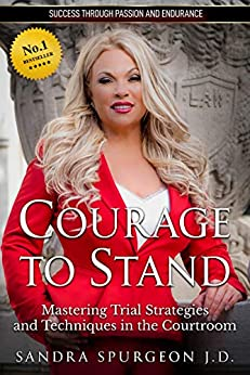 Courage to Stand: Mastering Trial Strategies and Techniques in the Courtroom (English Edition) von [Sandra Spurgeon J.D.]
