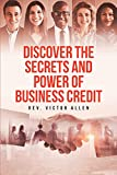 Discover the Secrets and Power of Business Credit (English Edition)