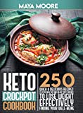 Keto Crockpot Cookbook: 250 Quick and Delicious Recipes to Stay Healthy and Enjoy Taste Dishes to Lose Weight Effectively, Finding Your Well-Being.