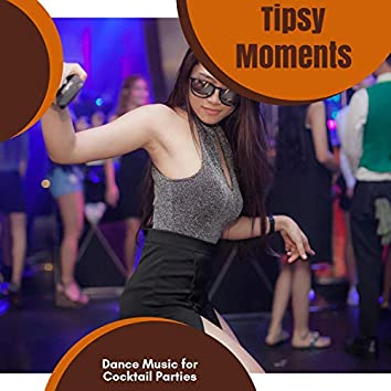 Tipsy Moments - Dance Music For Cocktail Parties