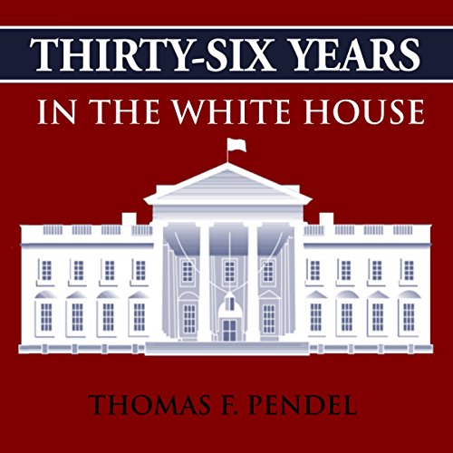 Thirty-Six Years in the White House audiobook cover art