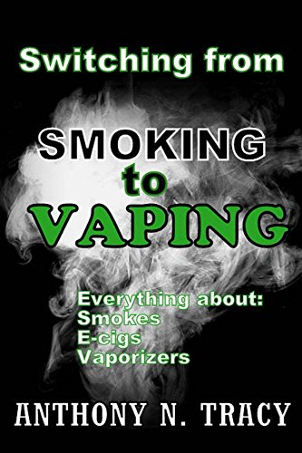 Switching from SMOKING To VAPING: Everything about smokes, e-cigs and vaporizers (English Edition)