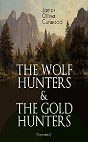 THE WOLF HUNTERS & THE GOLD HUNTERS (Illustrated): Thrilling Tales of Adventures in the Canadian Wilderness