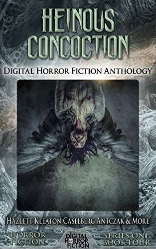 Heinous Concoction: Digital Horror Fiction Anthology...