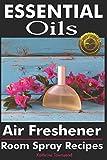 Essential Oils Air Freshener: Room Spray Recipes