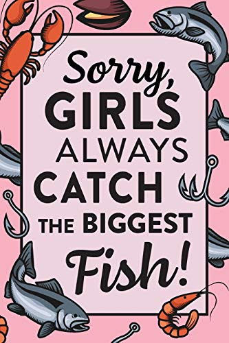 Sorry, Girls Always Catch The Biggest Fish: Fishing Notebook, Journal | (6x9''), 120 pages, dot grid | for notes, ideas, sketches, photos | great gift ... fisherman, anglers and hunters and huntswoman