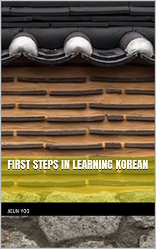 First Steps in Learning Korean: An Introduction to Korean Language & Culture for Beginners (English Edition)
