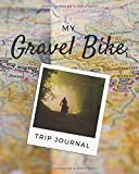 My Gravel Bike Trip Journal: 101 pages  Travel log book with 50 writing prompts for riders  1 Trip check-list  50 Inspirational biking quotes  cycling ... carry  notepad  mountain bike  cruiser bike