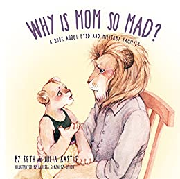 Why is Mom So Mad?: A Book About PTSD and Military Families (The Why Series 2) by [Seth Kastle, Julia Kastle, Karissa Gonzalez-Othon]