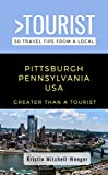 Greater Than a Tourist-Pittsburgh Pennsylvania USA : 50 Travel Tips from a Local (Greater Than a Tourist Pennsylvania)