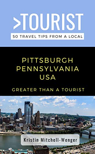 Greater Than a Tourist-Pittsburgh Pennsylvania USA : 50 Travel Tips from a Local (Greater Than a Tourist Pennsylvania) (English Edition)
