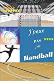 J'peux pas j'ai Handball: Carnet de notes pour sportif / sportive  passionné(e)   124 pages lignées   format 15,24 x 22,89 cm