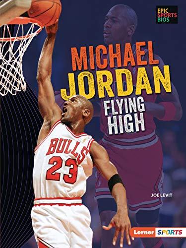 Michael Jordan: Flying High (Epic Sports Bios Lerner Sports)