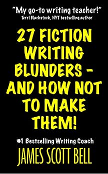 27 Fiction Writing Blunders - And How Not To Make Them! (Bell on Writing Book 8) by [James Scott Bell]