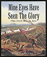 Mine Eyes Have Seen The Glory: The Civil War in Art 0517584484 Book Cover