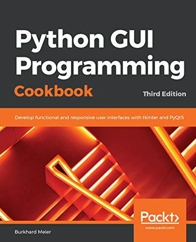 Python GUI Programming Cookbook: Develop functional and responsive user interfaces with tkinter and PyQt5, 3rd Edition (English Edition)
