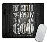 Christian Biblical Design Mouse pad, Be Still and Know That I am God - Psalm 46:10 Rectangle Non-Slip Rubber Mousepad 9.5 X 7.9 Inch (240mmX200mmX3mm)