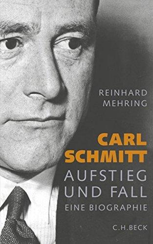 Carl Schmitt: Aufstieg und Fall: Aufstieg und Fall. Eine Biographie