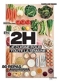 En 2h je cuisine pour toute la semaine : 80 repas faits maison, sans gâchis et avec des produits de saison par Caroline Pessin