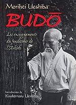 Budo - Les enseignements du fondateur de l'aïkido de Morihei Ueshiba