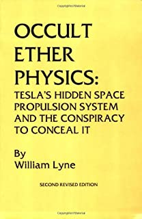 Occult Ether Physics: Tesla's Hidden Space Propulsion System and the Conspiracy to Conceal It (2nd Revised Edition)