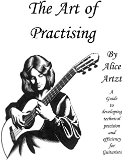 The Art of Practising: A guitarists' guide to developing technical precision and efficiency.