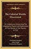 The Celestial Worlds Discovered: Or Conjectures...