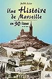 Une histoire de Marseille en 90 lieux : 16e-20e siècle