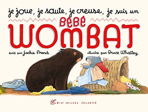 Je joue, je saute, je creuse, je suis un bébé wombat (A.M. ALB.ILL.A.)