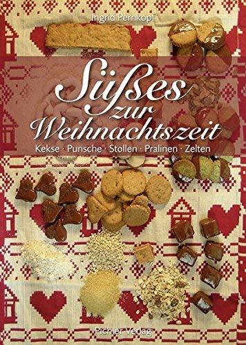 Süßes zur Weihnachtszeit: Kekse. Punsche. Stollen. Pralinen. Zelten by Ingrid Pernkopf(16. November 2011)