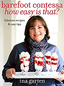 Barefoot Contessa How Easy Is That?: Fabulous Recipes & Easy Tips: A Cookbook by [Ina Garten, Quentin Bacon]