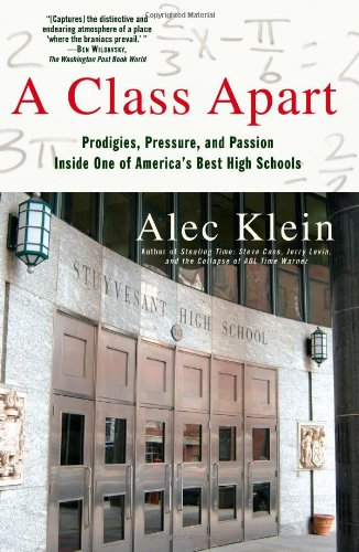Download A Class Apart: Prodigies, Pressure, and Passion Inside One of America's Best High Schools 0743299442