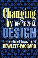 Changing by Design: Organizational Innovation at Hewlett-Packard (Ilr Press Books)