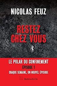 Restez chez vous - Épisode 1 : Le premier polar du confinement par Nicolas Feuz