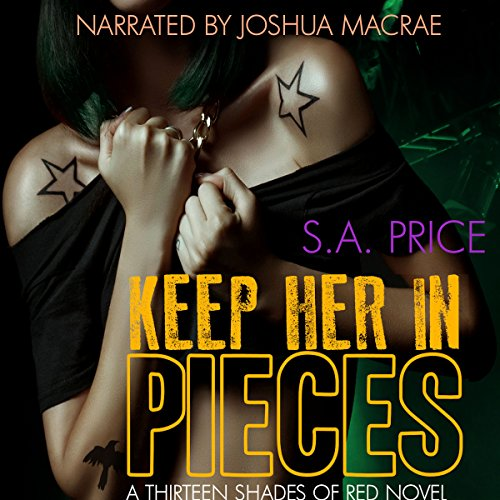 Keep Her in Pieces     13 Shades of Red, Volume 5              By:                                                                                                                                 S.A. Price                               Narrated by:                                                                                                                                 Joshua Macrae                      Length: 6 hrs and 54 mins     6 ratings     Overall 4.2