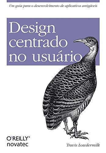 Design Centrado no Usuário: Um guia para o desenvolvimento de aplicativos amigáveis