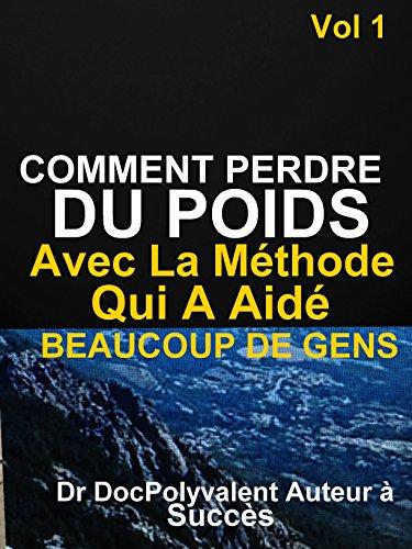 Comment Perdre Du Poids Avec La Méthode Qui A Aidé Beaucoup De Gens: livre minceur pour maigrir (French Edition)