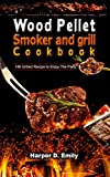 Wood Pellet Smoker and grill Cookbook: 146 grilled recipe to enjoy the party