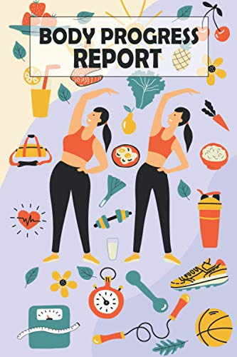 Body Progress Report: Body Measurement Tracker Log & Record Journal Book, Weight Loss For Diet, Keep Track Of Body Progress Notebook, Journal for Write Measurements
