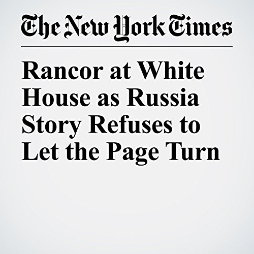 Rancor at White House as Russia Story Refuses to Let the Page Turn copertina