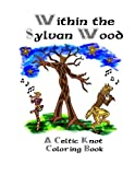 Within the Sylvan Wood: A Celtic Knot Coloring Book