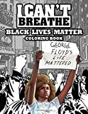 I Can't Breath Black Lives Matter Coloring Book: I Am Anti-Racist, I Refuse To Accept This Disgraceful Act And I Will Help The Fight
