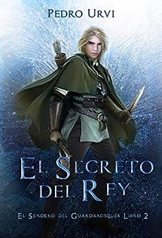 El Secreto del Rey: (El Sendero del Guardabosques, Libro 2) de [Pedro Urvi, Sarima]