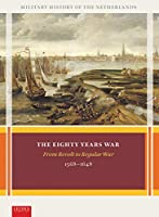 The Eighty Years War: From Revolt to Regular War, 1568-1648 (Military History of the Netherlands)