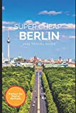Super Cheap Berlin Travel Guide 2021: How to Enjoy a $1,000 Trip to Berlin for $150