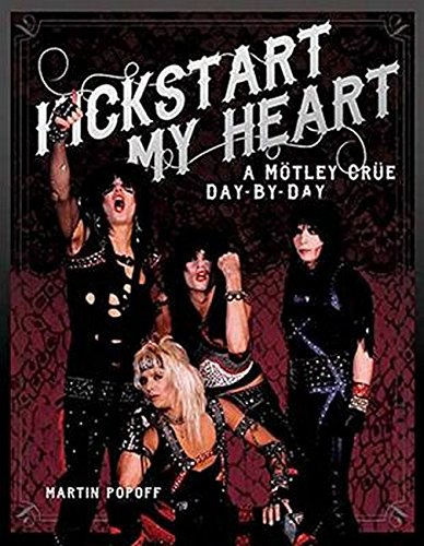 Kickstart My Heart: A Motley Crue Day-by-Day: A Motley Crew Day-by-Day