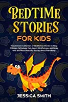 Bedtime Stories For Kids: The ultimate Collection of Meditation Stories to Help Children Fall Asleep Fast, Learn Mindfulness, and relax with the most beautiful stories about friendship (Book 1)
