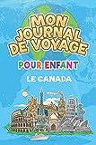Mon Journal de Voyage le Canada Pour Enfants: 6x9 Journaux de voyage pour enfant I Calepin à compléter et à dessiner I Cadeau parfait pour le voyage des enfants au Canada