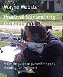 Practical Gunsmithing for Beginners: A Simple guide to gunsmithing and...